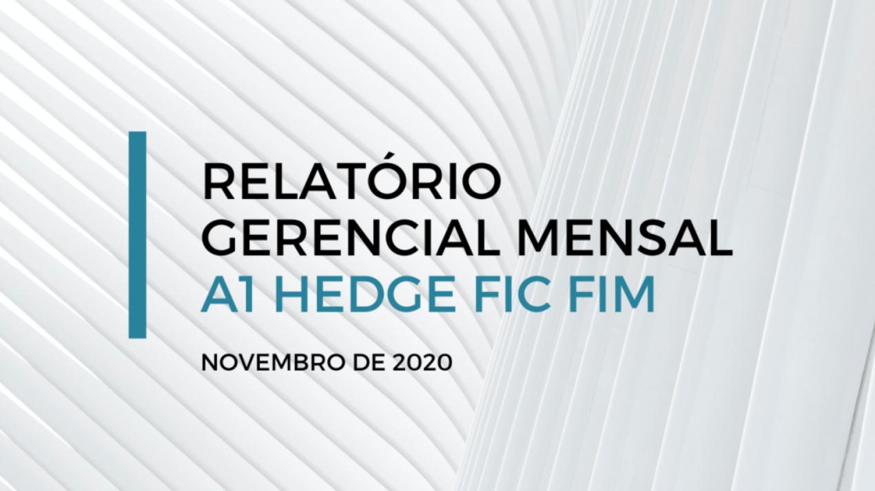 RELATÓRIO GERENCIAL MENSAL - A1 HEDGE FIC FIM - NOVEMBRO DE 2020
