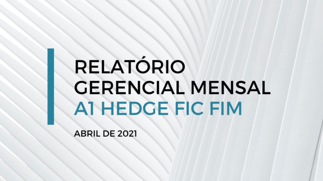 RELATORIO GERENCIAL MENSAL - A1 HEDGE FIC FIM_ABRIL
